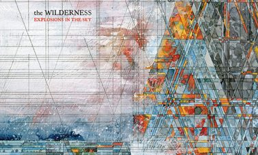 Explosions In The Sky – The Wilderness [Review]