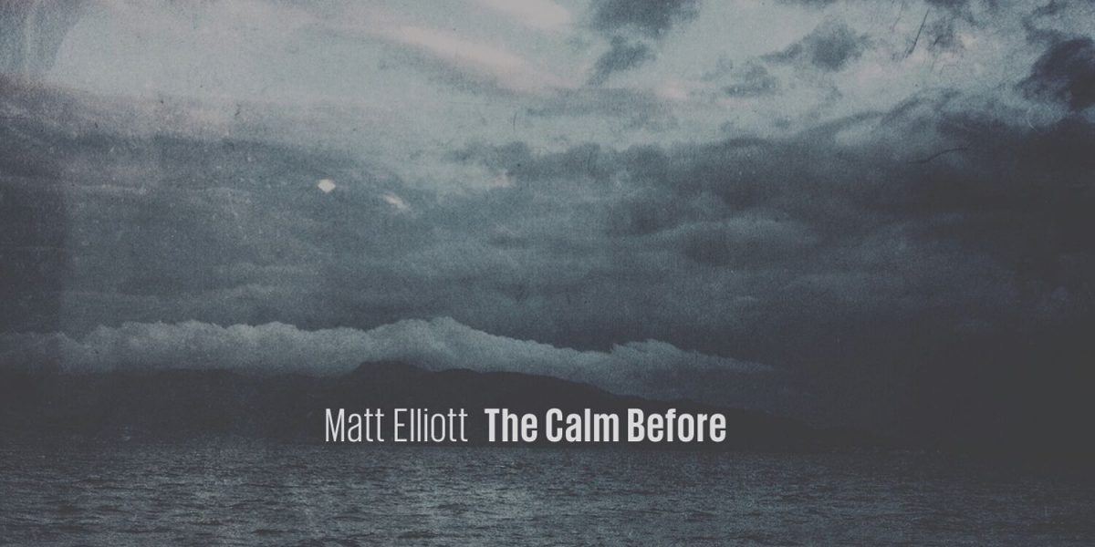 Matt Elliott – The Calm Before [Review]